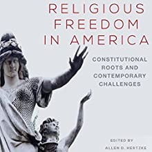 Religious Freedom in America: Constitutional Roots and Contemporary Challenges: Studies in American Constitutional Heritage (       UNABRIDGED) by Allen D. Hertzke, PhD, Kyle Harper Narrated by David Durand