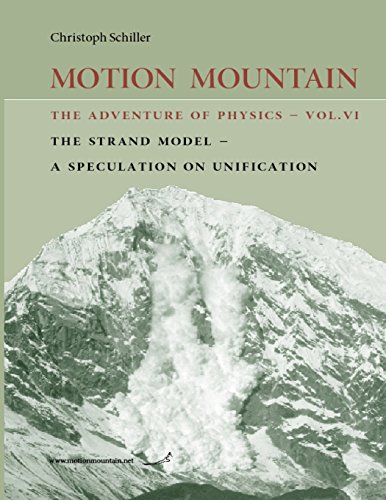 motion-mountain-vol-6-the-adventure-of-physics-the-strand-model-a-speculation-on-unification