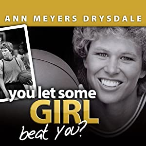 You Let Some Girl Beat You?: The Story of Ann Meyers Drysdale | [Joni Ravenna, Ann Meyers Drysdale]