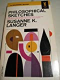 Philosophical Sketches (Mentor Books) (0451003675) by Langer, Susanne K.