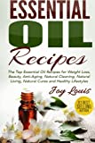 img - for Essential Oil Recipes: Top Essential Oil Recipes for Weight Loss, Beauty, Anti-Aging, Natural Cleaning, Natural Living, Natural Cures and Healthy ... Essential Oil Recipe Guide ) (Volume 1) book / textbook / text book