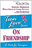 Teen Love: On Friendship: A Book for Teenagers (1558748156) by Kirberger, Kimberly