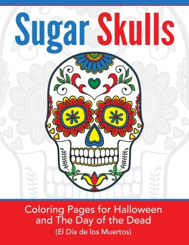 Sugar Skulls: Coloring Pages for Halloween & the Day of the Dead  (El Día de los Muertos)