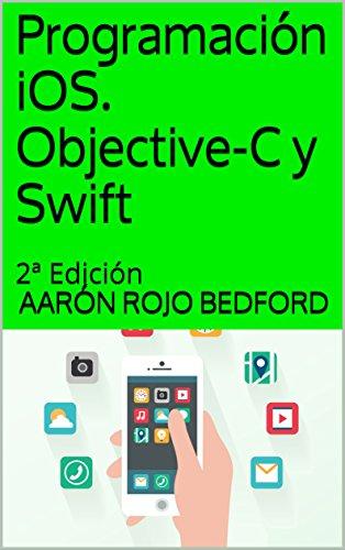 Programación iOS. Objective-C y Swift: 2ª Edición