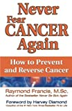 img - for Never Fear Cancer Again: How to Prevent and Reverse Cancer (Never Be) by Raymond Francis M.Sc. (2011-08-01) book / textbook / text book