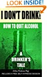 I Don't Drink!: How to quit alcohol -...