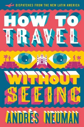 how-to-travel-without-seeing-dispatches-from-the-new-latin-america