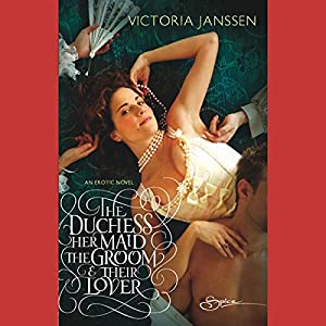 The Duchess, Her Maid, the Groom, and Their Lover Audiobook