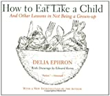 img - for How to Eat Like a Child: And Other Lessons in Not Being a Grown-up book / textbook / text book