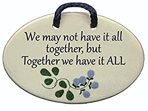 We may not have it all together but Together we have it ALL. Mountain Meadows Pottery ceramic plaques and wall art signs with sayings and quotes about family and love. Made by Mountain Meadows Pottery in the USA.