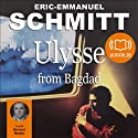 Ulysse from Bagdad Audiobook by Eric-Emmanuel Schmitt Narrated by Bernard Malaka