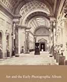 Stephen Bann Art and the Early Photographic Album (Studies in the History of Art) (National Gallery of Art, Washington)