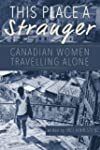 This Place A Stranger: Canadian Women...