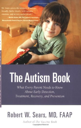 The Autism Book: What Every Parent Needs to Know About Early Detection, Treatment, Recovery, and Prevention (Sears Parenting Library): Robert Sears: 9780316042802: Amazon.com: Books
