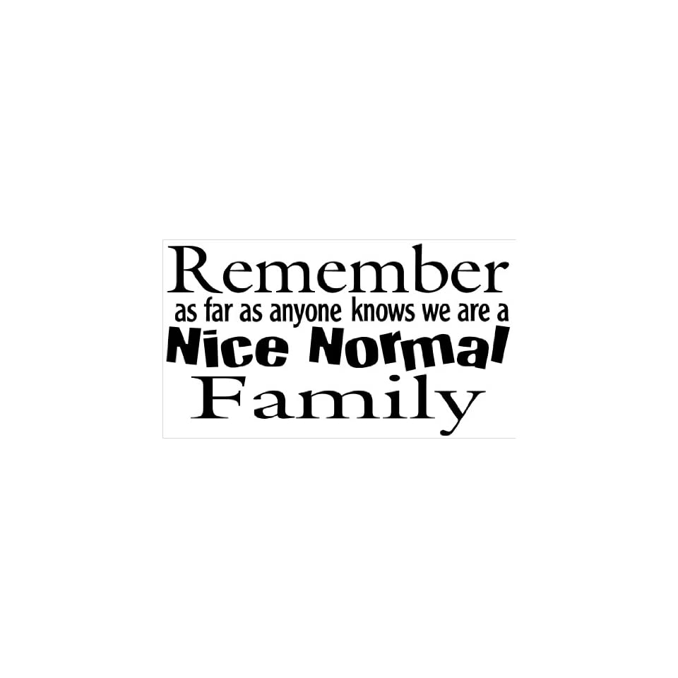 Remember As Far As Anyone Knows We Are a Nice Normal Family Vinyl Wall Decal Quote, Sticker, Wall Saying, Home Art Decor