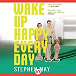 Wake Up Happy Every Day | Stephen May