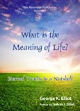 img - for What is the Meaning of Life?: Eternal Truths in a Nutshell (The Ascension Path Series Book 1) book / textbook / text book