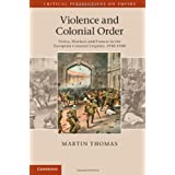 Violence and Colonial Order: Police, Workers and Protest in the European Colonial Empires, 1918-1940 (Critical Perspectives on Empire)by Martin Thomas