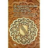 El Emirato Nazari de Granada en el siglo XV: Dinámica política y fundamentos sociales de un Estado Andalusí (Monográfica...