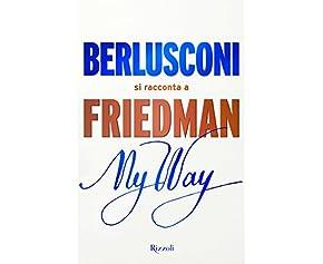 My Way. Berlusconi si racconta a Friedman (Saggi italiani)