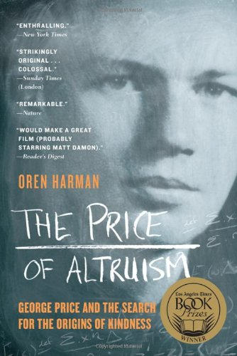 The Price of Altruism: George Price and the Search for the Origins of Kindness: Oren Harman: 9780393339994: Amazon.com: Books