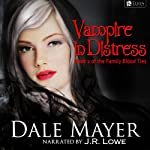 Vampire in Distress: Family Blood Ties, Book 2 (       UNABRIDGED) by Dale Mayer Narrated by J. R. Lowe