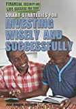 img - for Smart Strategies for Investing Wisely and Successfully (Financial Security and Life Success for Teens) book / textbook / text book