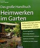 Heimwerken im Garten: 63 Bauanleitungen, die Ihren Garten schöner machen