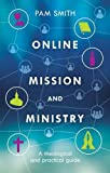 Pam Smith Online Mission and Ministry: A Theological and Practical Guide
