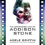 The Unfinished Life of Addison Stone   Adele Griffin