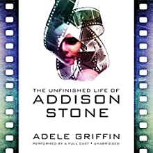 The Unfinished Life of Addison Stone (       UNABRIDGED) by Adele Griffin Narrated by full cast