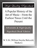 A Popular History of the Art of Music - From the Earliest Times Until the Present