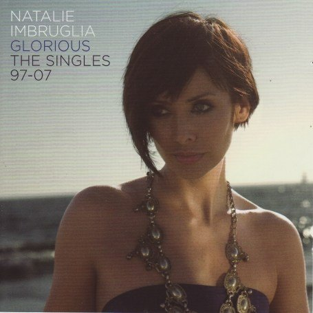 Natalie Imbruglia - Glorious: the Singles 97 to 07 - Zortam Music