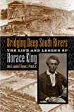 img - for Bridging Deep South Rivers: The Life and Legend of Horace King book / textbook / text book