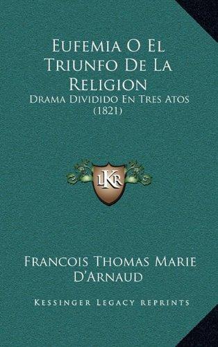 Eufemia O El Triunfo de La Religion: Drama Dividido En Tres Atos (1821)