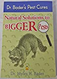 Dr. Bader's Pest Cures: Natural Solutions to Bigger Pests (0988295512) by Myles H. Bader