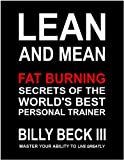 LEAN & MEAN: Fat Burning Secrets of the World's Best Personal Trainer