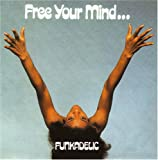 echange, troc Funkadelic - Free Your Mind & Your Ass Will Follow
