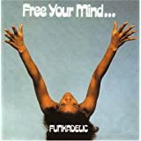 Free Your Mind...And Your Ass Will Follow ~ Funkadelic