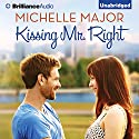 Kissing Mr. Right (       UNABRIDGED) by Michelle Major Narrated by Dara Rosenberg
