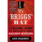 Mr Briggs' Hat: A Sensational Account of Britain's First Railway Murderby Kate Colquhoun