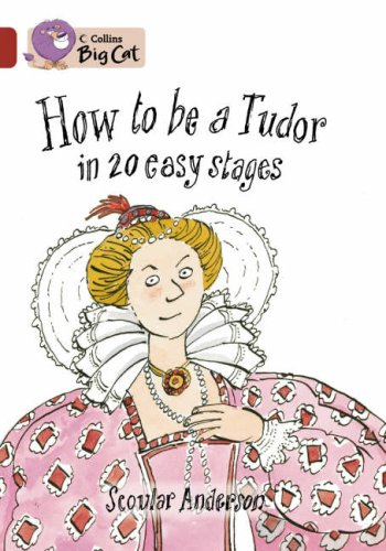 How to be a Tudor in 20 Easy Stages (Collins Big Cat) (Bk. 16)