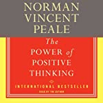 The Power of Positive Thinking: A Practical Guide to Mastering the Problems of Everyday Living | Norman Vincent Peale