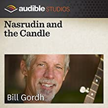 Nasrudin and the Candle: A Middle Eastern Folktale  by Bill Gordh Narrated by Bill Gordh