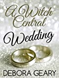 A Witch Central Wedding (A Modern Witch Morsel)