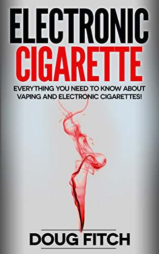 Electronic Cigarette: Everything you need to know about Vaping and Electronic Cigarettes! (Electronic Cigarette, Vapourisers, Vaping, E-Cig) (Electronic Vapour compare prices)