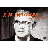 Marcel van Eeden: K. M. Wiegand. Life and Work