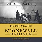 Four Years in the Stonewall Brigade Hörbuch von John O. Casler Gesprochen von: Brian Holsopple