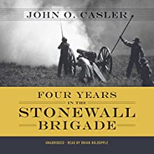 Four Years in the Stonewall Brigade Audiobook by John O. Casler Narrated by Brian Holsopple