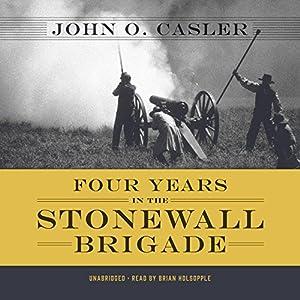 Four Years in the Stonewall Brigade Hörbuch von John O. Casler Gesprochen von: Brian Holsopple